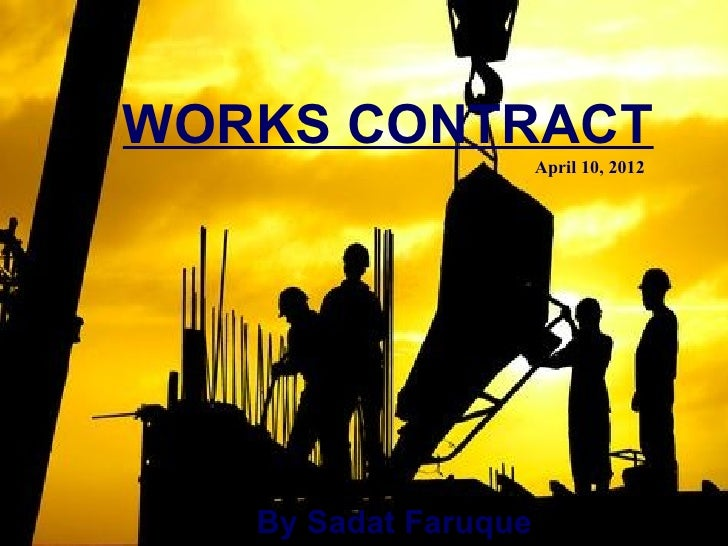 works contract Works contract under pre-gst: - works contracts consists of three kinds of taxable activities as per the current law - it involves supply of goods as well as supply.