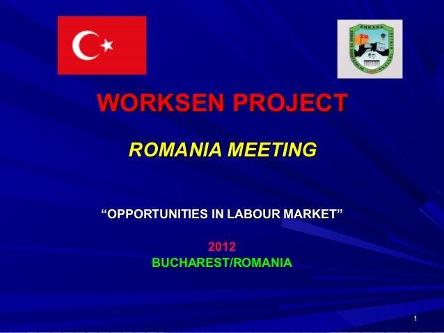 """11 WORKSEN PROJECTWORKSEN PROJECT ROMANIA MEETINGROMANIA MEETING """"""""OPPORTUNITIES IN LABOUR MARKETOPPORTUNITIES IN LABOUR M..."""