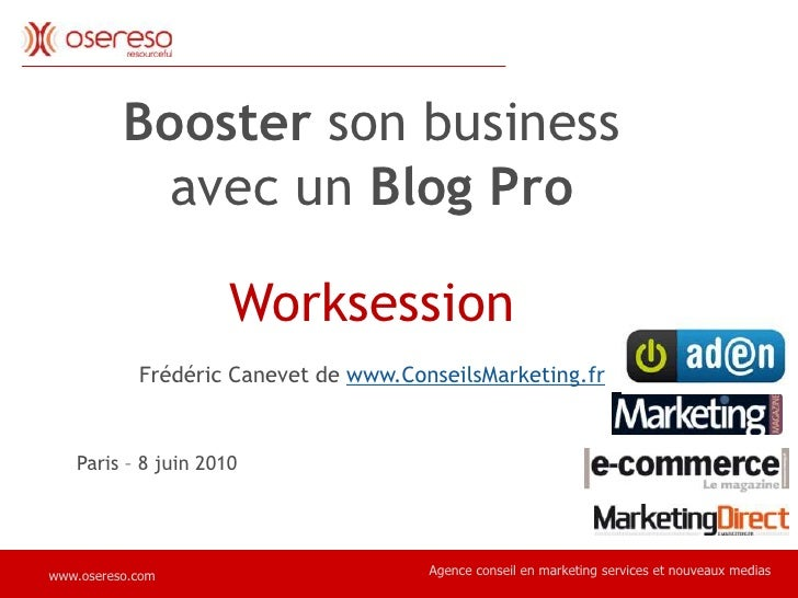 Booster son business<br />avec un Blog Pro<br />Worksession<br />Frédéric Canevet de www.ConseilsMarketing.fr<br />Paris –...