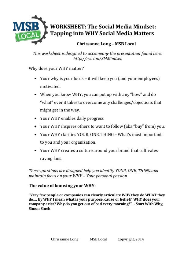 WORKSHEET: The Social Media Mindset: Tapping into WHY Social Media Matters Chrissanne Long – MSB Local This worksheet is d...