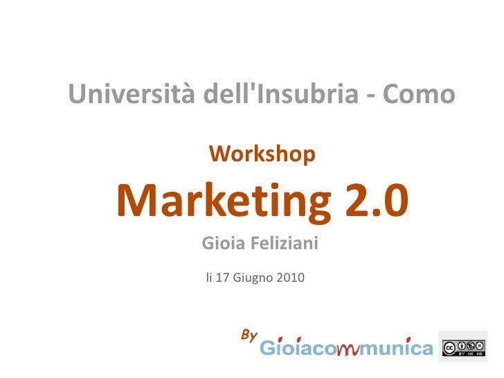 Università dell'Insubria - Como            Workshop     Marketing 2.0           Gioia Feliziani            li 17 Giugno 20...