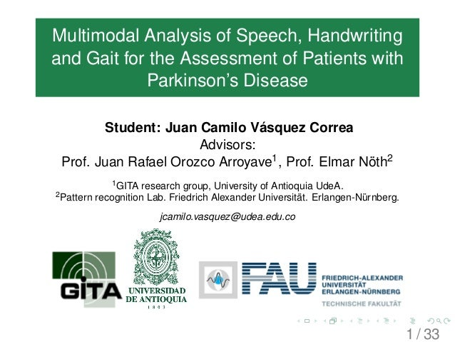 Multimodal Analysis of Speech, Handwriting and Gait for the Assessment of Patients with Parkinson's Disease Student: Juan ...
