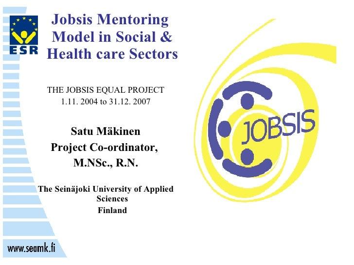 <ul><li>Jobsis Mentoring Model in Social & Health care Sectors </li></ul><ul><li>THE JOBSIS EQUAL PROJECT </li></ul><ul><l...