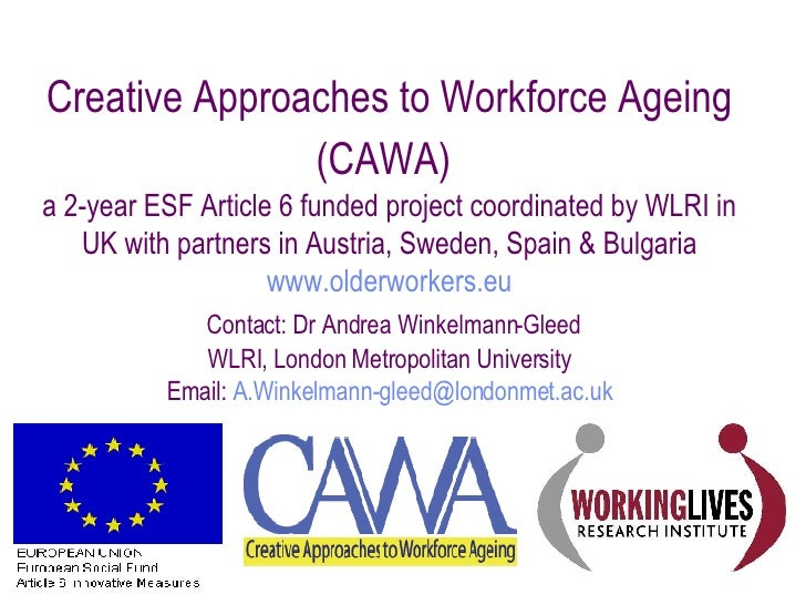 Creative Approaches to Workforce Ageing (CAWA)   a  2-year ESF Article 6 funded project coordinated by WLRI in UK with par...