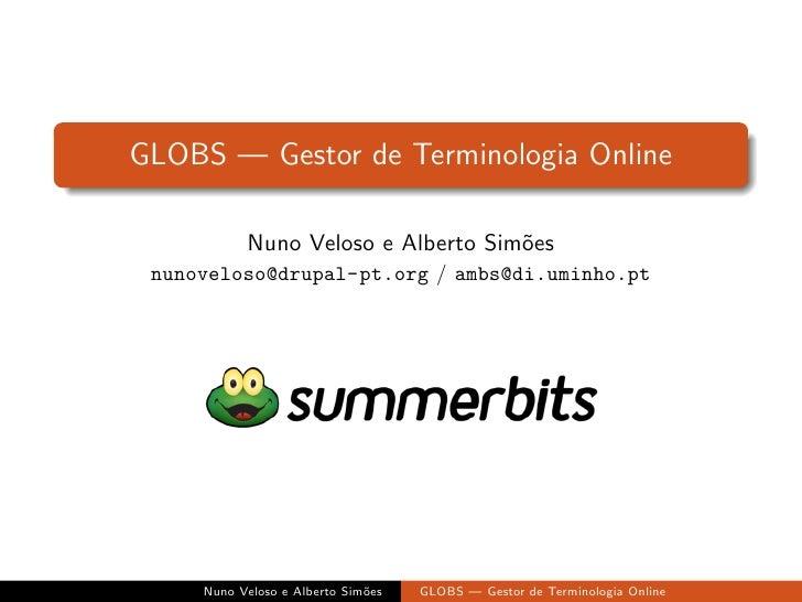 GLOBS — Gestor de Terminologia Online             Nuno Veloso e Alberto Sim˜es                                     o  nuno...