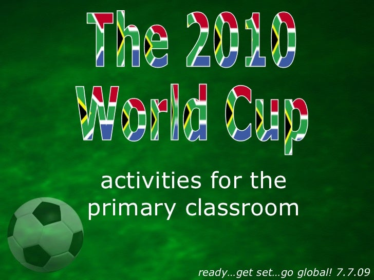 activities for the primary classroom           ready…get set…go global! 7.7.09
