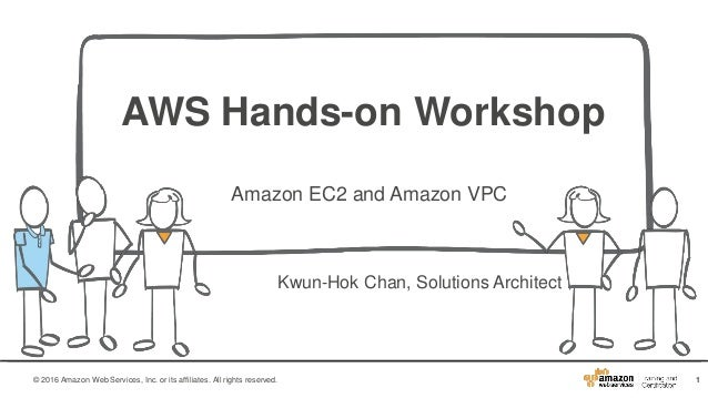 1© 2016 Amazon Web Services, Inc. or its affiliates. All rights reserved. AWS Hands-on Workshop Amazon EC2 and Amazon VPC ...