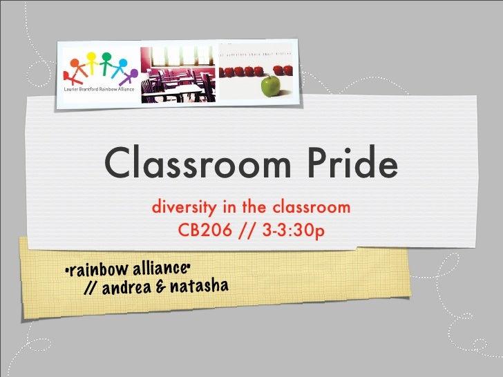 Classroom Pride             diversity in the classroom                CB206 // 3-3:30p  •rai nb ow al lia nc e•    / an dr...
