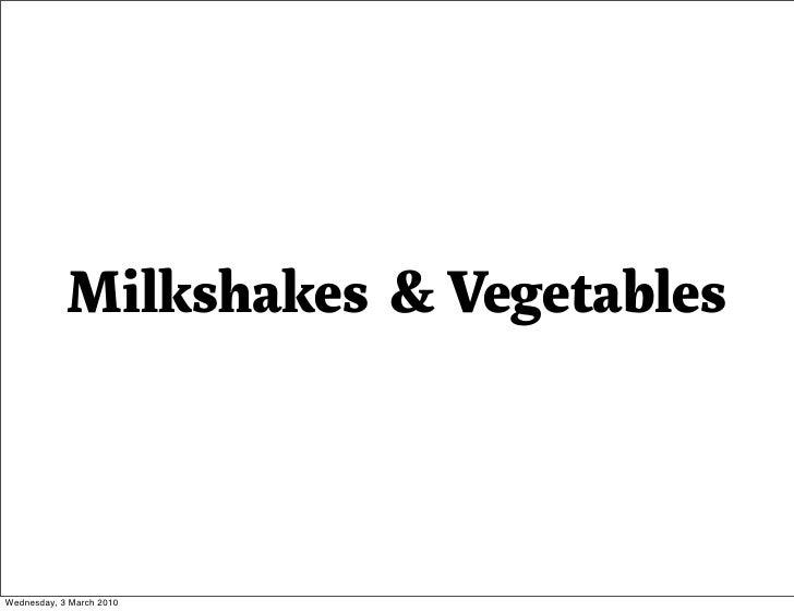 Milkshakes & Vegetables    Wednesday, 3 March 2010