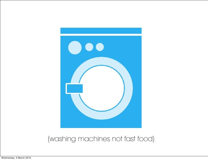 (washing machines not fast food)  Wednesday, 3 March 2010
