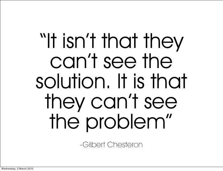 """""""It isn't that they                             can't see the                           solution. It is that              ..."""