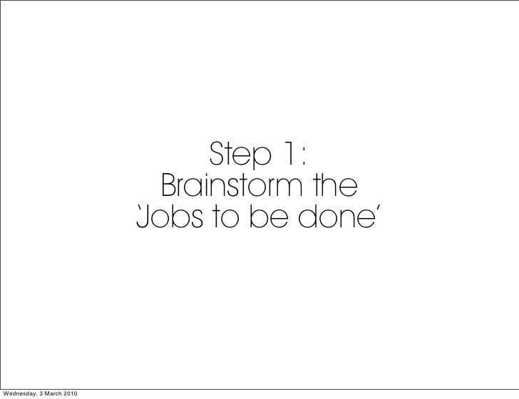 Step 1:                             Brainstorm the                           Jobs to be done'                           ' ...