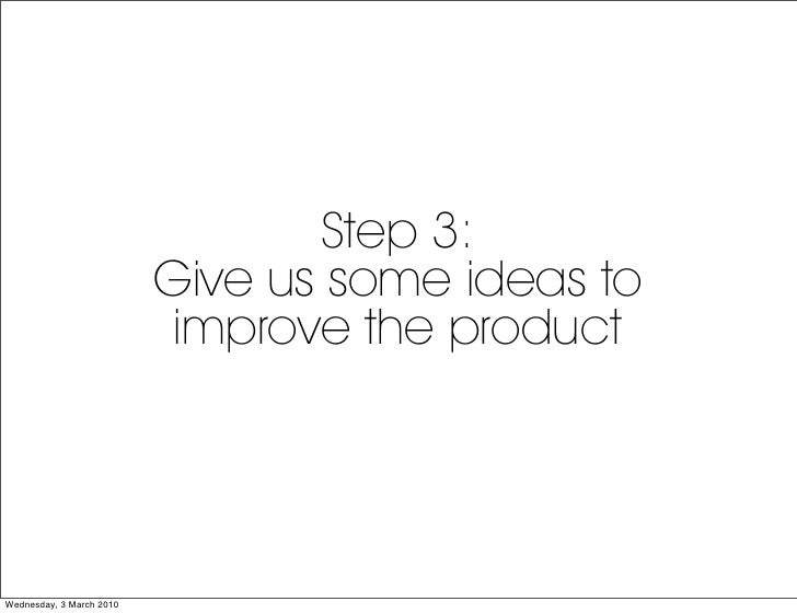 Step 3:                           Give us some ideas to                            improve the product     Wednesday, 3 Ma...