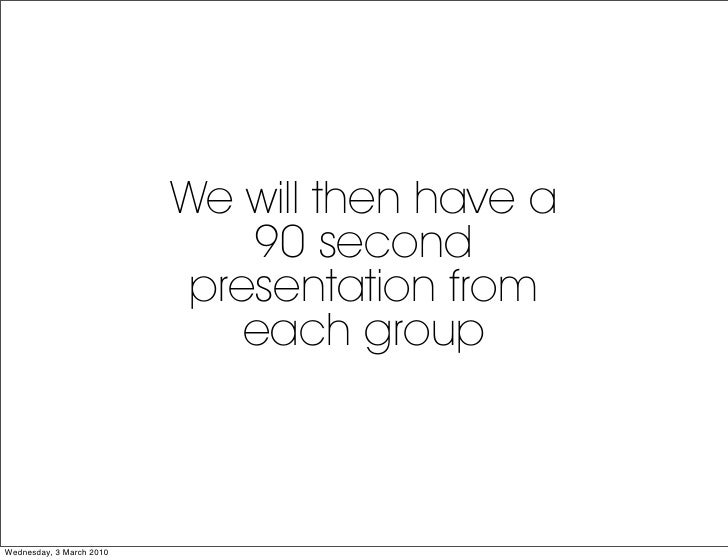 We will then have a                               90 second                            presentation from                  ...