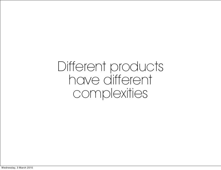 Different products                             have different                              complexities     Wednesday, 3 M...