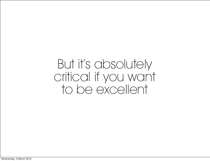 But it's absolutely                           critical if you want                            to be excellent     Wednesda...