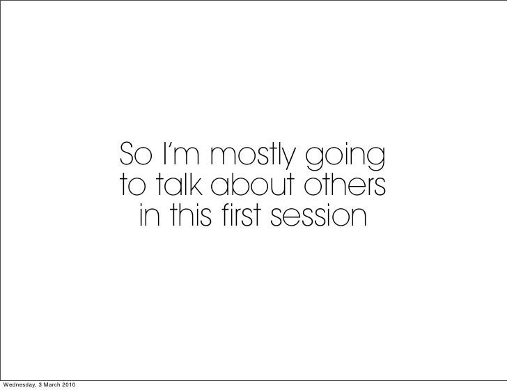 So I'm mostly going                           to talk about others                             in this first session     W...