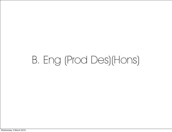 B. Eng (Prod Des)(Hons)     Wednesday, 3 March 2010