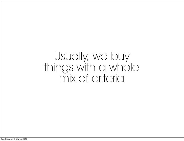 Usually, we buy                           things with a whole                               mix of criteria     Wednesday,...