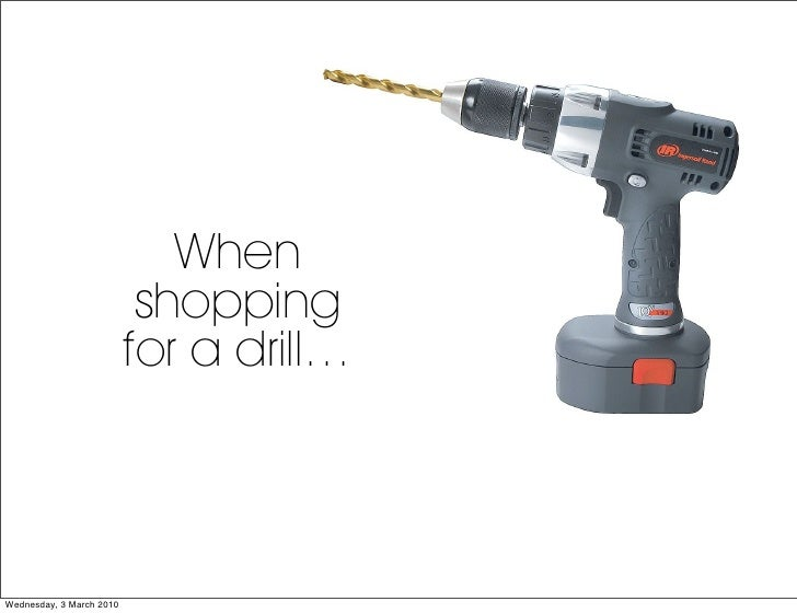 When                            shopping                           for a drill…    Wednesday, 3 March 2010