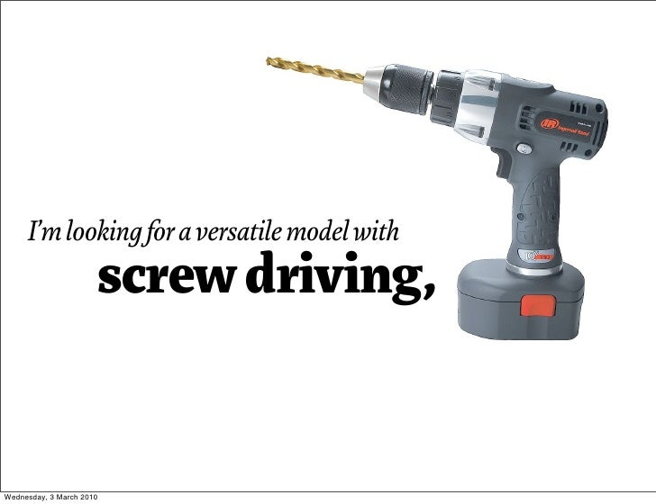 I'm looking for a versatile model with                       screw driving,   Wednesday, 3 March 2010