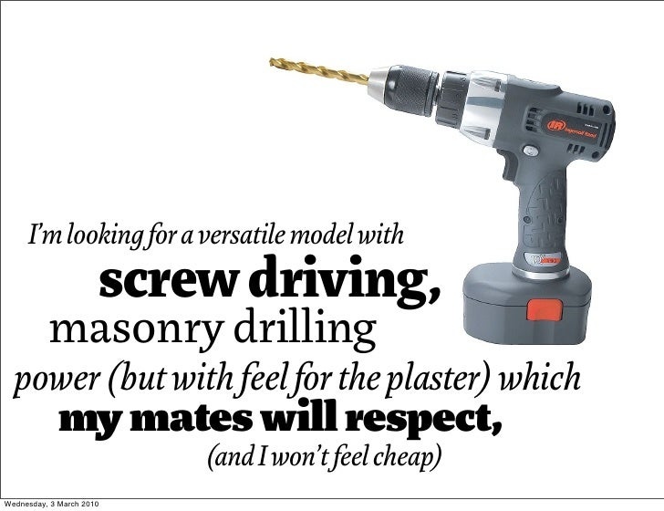 I'm looking for a versatile model with                       screw driving,           masonry drilling   power (but with f...