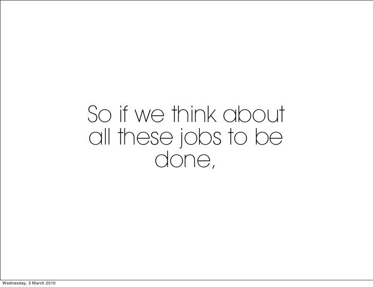 So if we think about                           all these jobs to be                                   done,     Wednesday,...