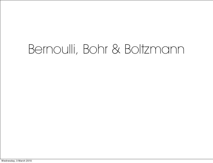 Bernoulli, Bohr & Boltzmann     Wednesday, 3 March 2010