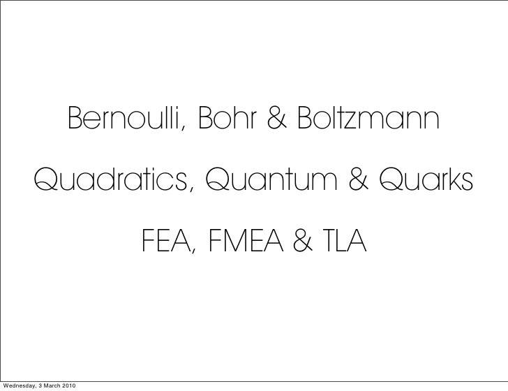 Bernoulli, Bohr & Boltzmann          Quadratics, Quantum & Quarks                           FEA, FMEA & TLA    Wednesday, ...