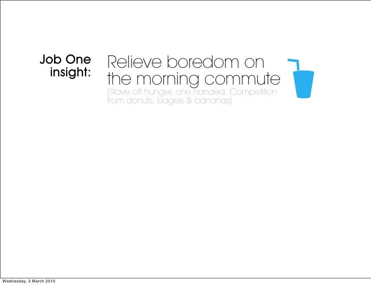 Job One      Relieve boredom on                   insight:                              the morning commute               ...
