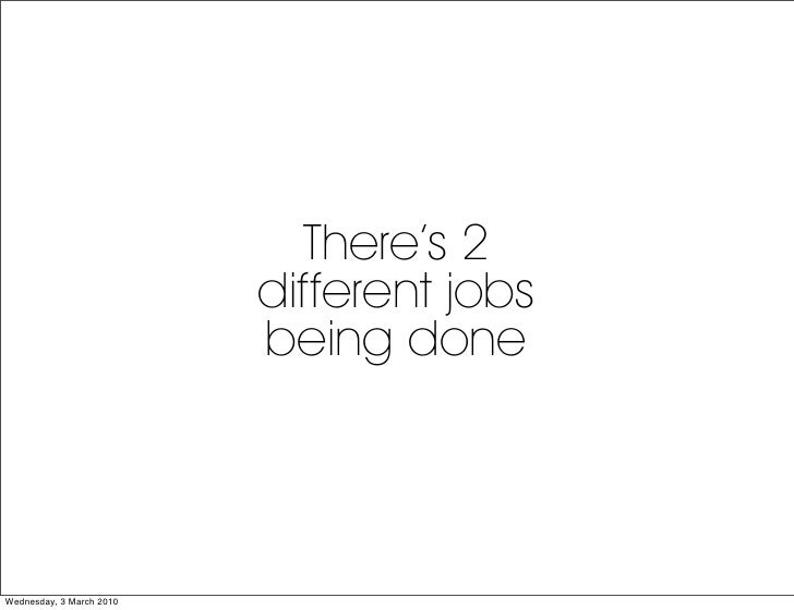 There's 2                           different jobs                           being done     Wednesday, 3 March 2010