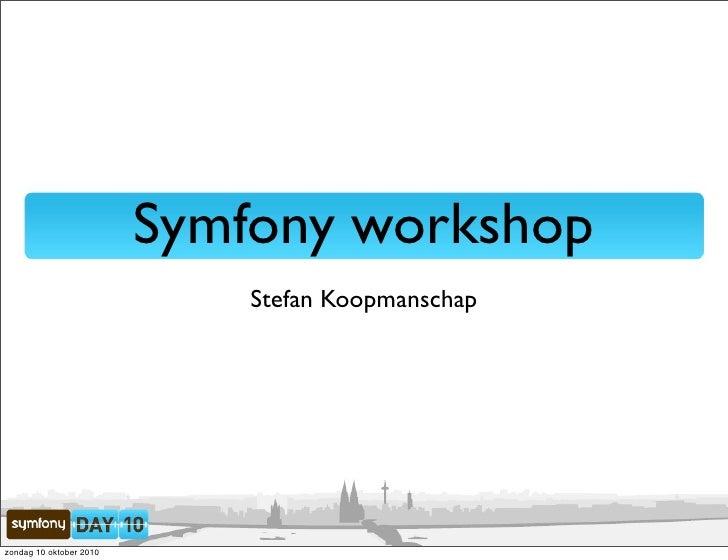 Symfony workshop                              Stefan Koopmanschap     zondag 10 oktober 2010