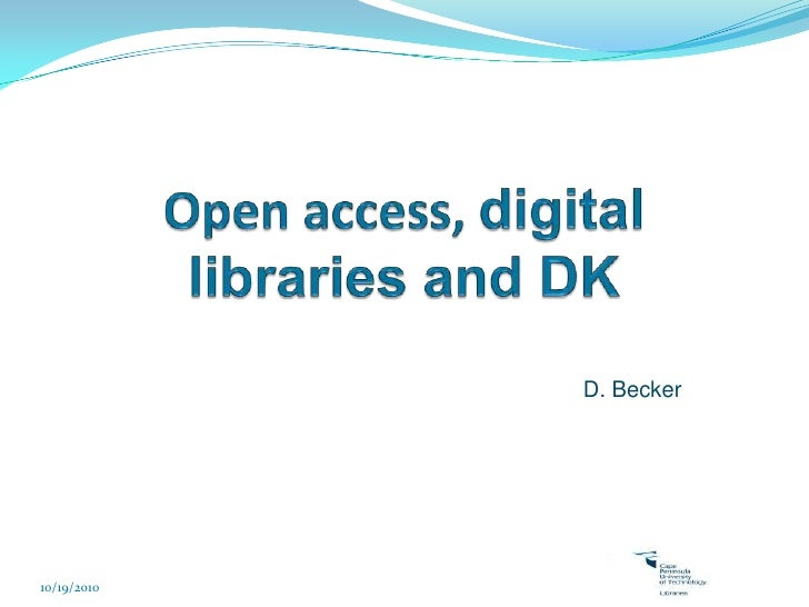 Open access, digital libraries and DK<br />D. Becker<br />10/15/2010<br />
