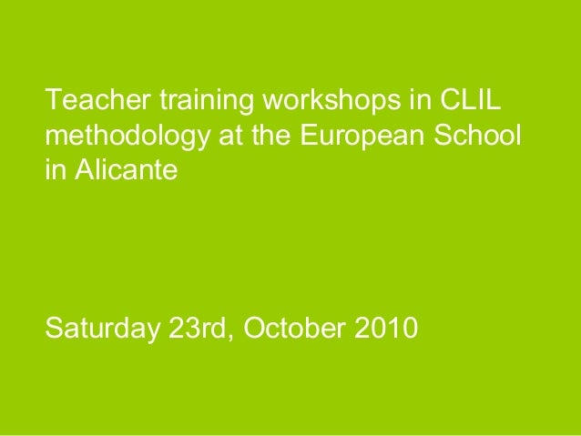 Teacher training workshops in CLIL methodology at the European School in Alicante Saturday 23rd, October 2010