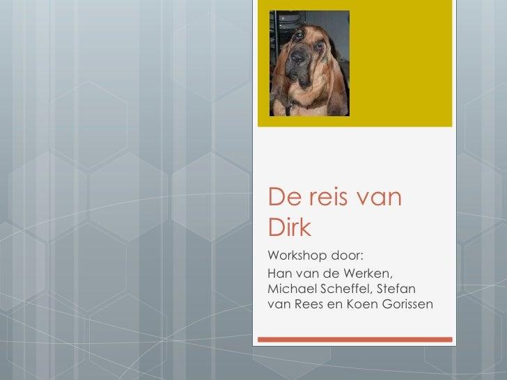De reis van Dirk<br />Workshop door:<br />Han van de Werken, Michael Scheffel, Stefan van Rees en Koen Gorissen<br />