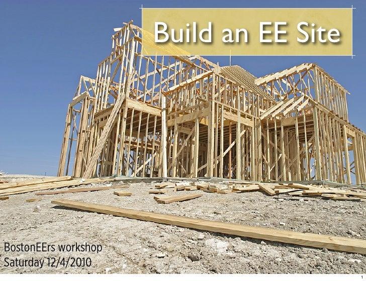 Build an EE SiteBostonEErs workshopSaturday 12/4/2010                                         1