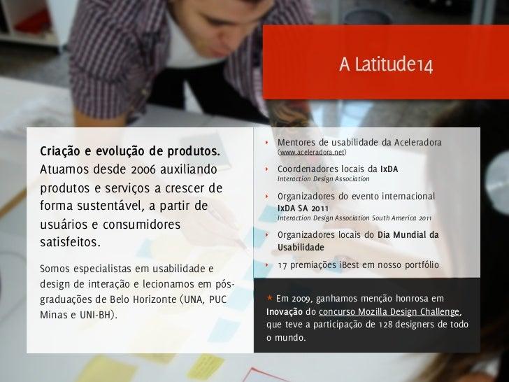 A Latitude14                                           ‣   Mentores de usabilidade da AceleradoraCriação e evolução de pro...