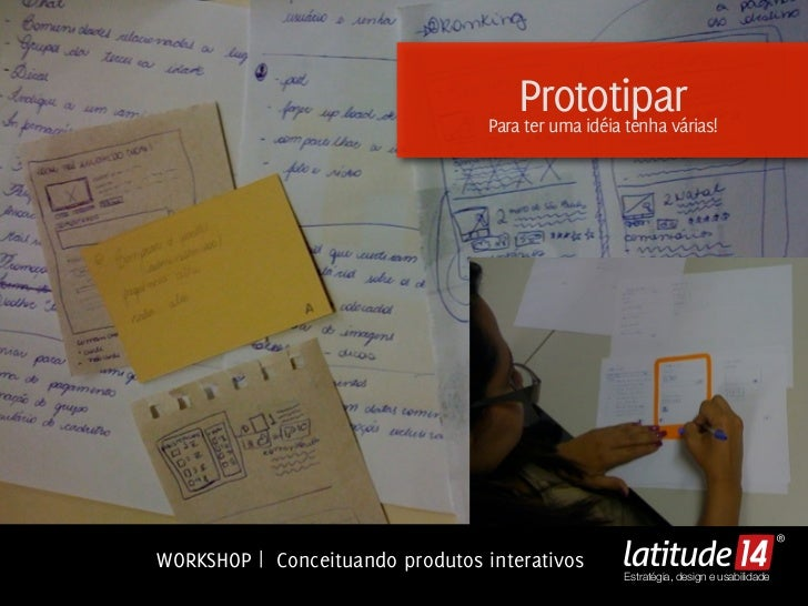Prototipar                                  Para ter uma idéia tenha várias!WORKSHOP | Conceituando produtos interativos  ...