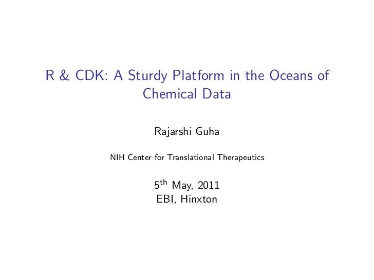 R & CDK: A Sturdy Platform in the Oceans of             Chemical Data                    Rajarshi Guha         NIH Center ...