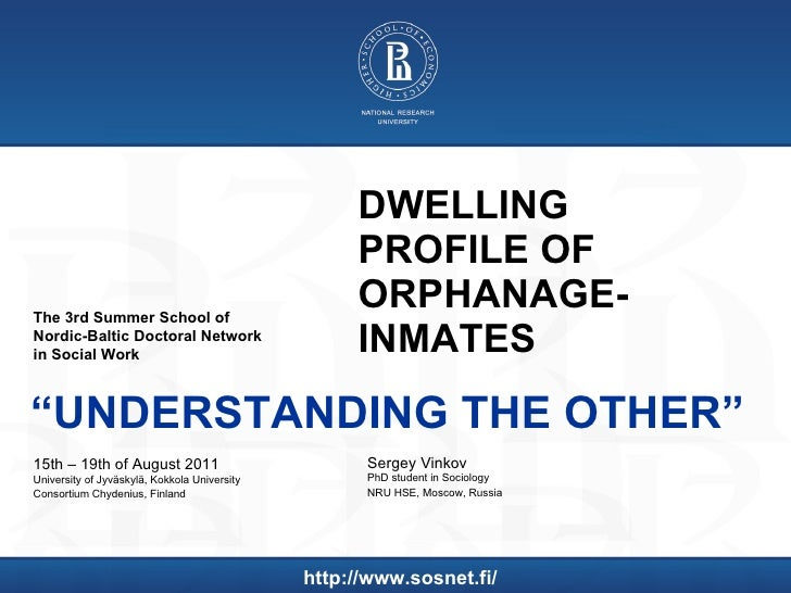 DWELLING PROFILE OF ORPHANAGE-INMATES Sergey Vinkov  PhD student in Sociology NRU HSE, Moscow, Russia  The  3 rd  S ummer ...