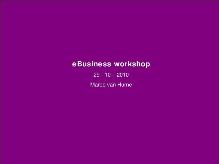 eBusiness workshop 29 - 10 – 2010 Marco van Hurne
