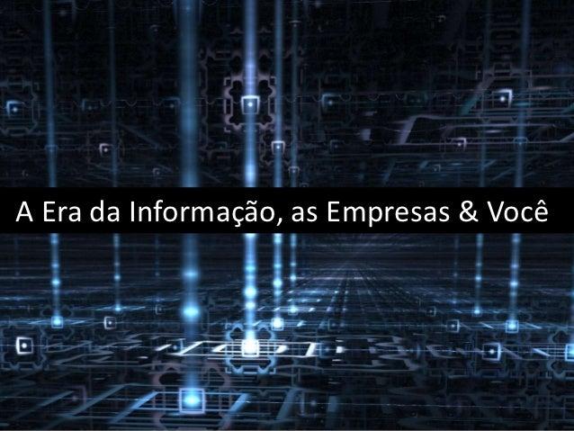A Era da Informação, as Empresas & Você