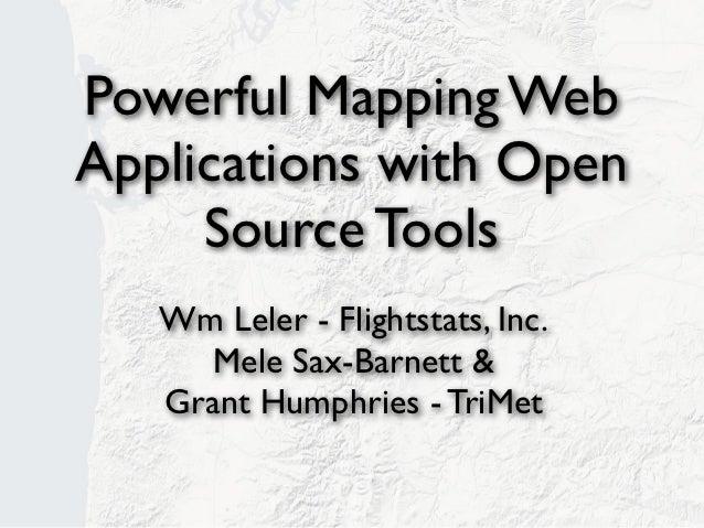 Powerful Mapping WebApplications with Open     Source Tools   Wm Leler - Flightstats, Inc.      Mele Sax-Barnett &   Grant...