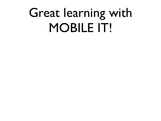 Great learning with   MOBILE IT!