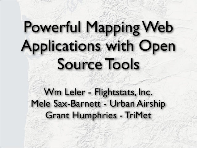 Powerful Mapping WebApplications with OpenSource ToolsWm Leler - Flightstats, Inc.Mele Sax-Barnett - Urban AirshipGrant Hu...