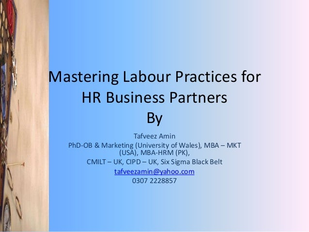 Mastering Labour Practices for HR Business Partners By Tafveez Amin PhD-OB & Marketing (University of Wales), MBA – MKT (U...