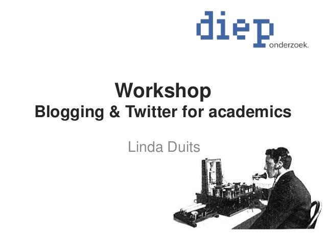 Workshop Blogging & Twitter for academics Linda Duits