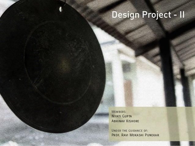 Design Project - II  Members:  Niyati Gupta Abhinav Kishore Under the guidance of:  Prof. Ravi Mokashi Punekar