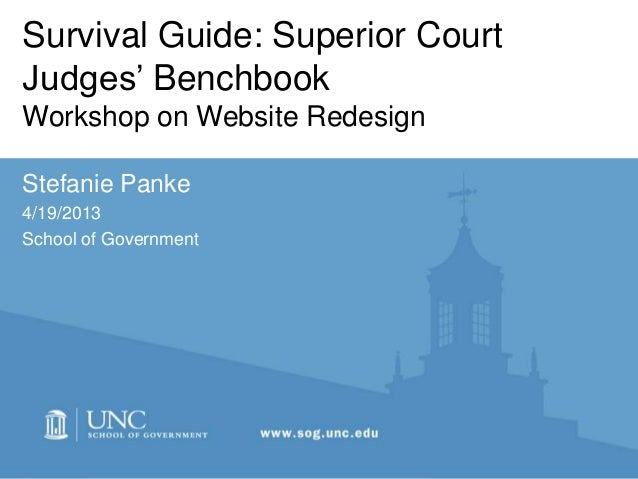Survival Guide: Superior Court Judges' Benchbook Workshop on Website Redesign Stefanie Panke 4/19/2013 School of Government