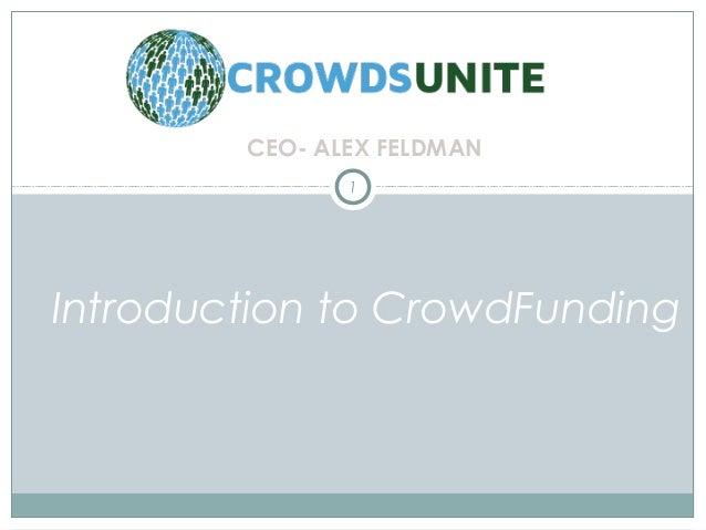 CEO- ALEX FELDMAN Introduction to CrowdFunding 1